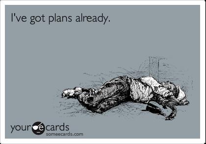I've got plans already.