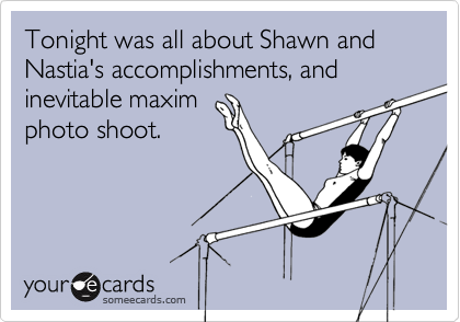 Tonight was all about Shawn and Nastia's accomplishments, and inevitable maxim
