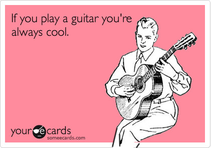 If you play a guitar you're