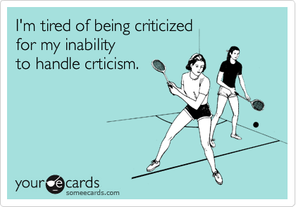 I'm tired of being criticized 