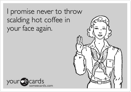 I promise never to throw