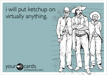 i will put ketchup on