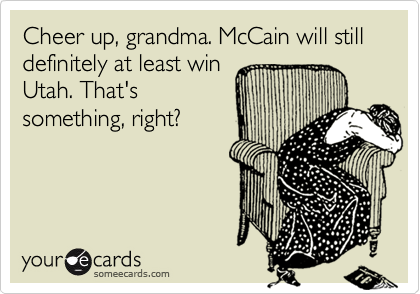 Cheer up, grandma. McCain will still definitely at least win 
