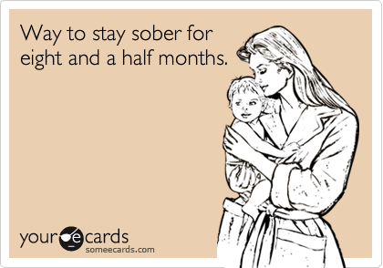 Way to stay sober foreight and a half months.