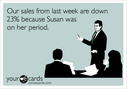 Our sales from last week are down 23% because Susan was