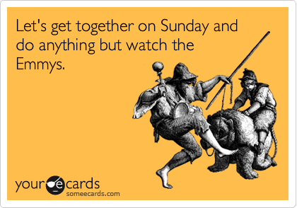 Let's get together on Sunday and do anything but watch the