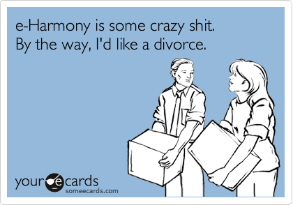 e-Harmony is some crazy shit.  