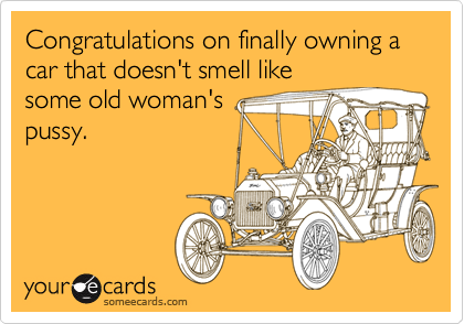 Congratulations on finally owning a car that doesn't smell like