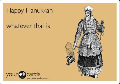 Happy Hanukkahwhatever that is