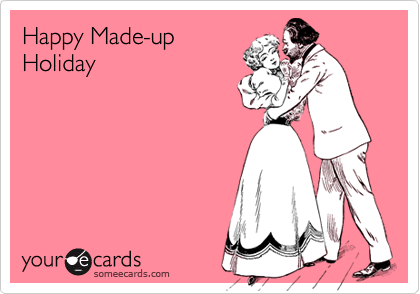 Happy Made-upHoliday