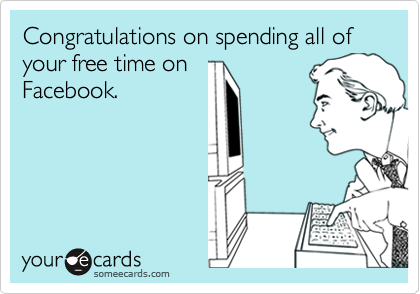 Congratulations on spending all of your free time on