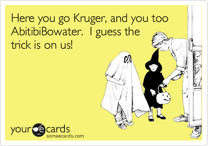 Here you go Kruger, and you too AbitibiBowater.  I guess the trick is on us!