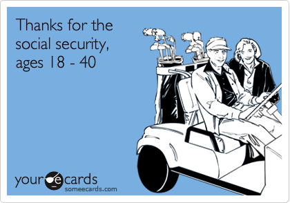 Thanks for thesocial security,ages 18 - 40