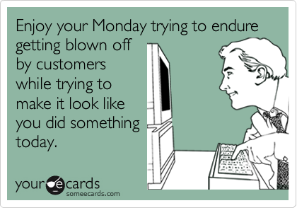 Enjoy your Monday trying to endure getting blown off