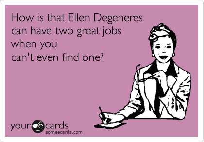 How is that Ellen Degeneres 