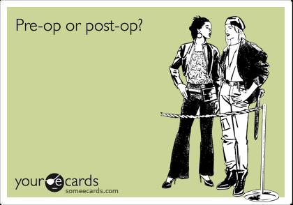 Pre-op or post-op?