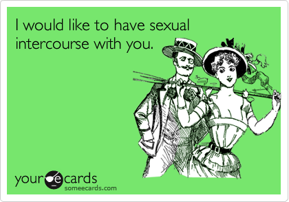 I would like to have sexual intercourse with you.