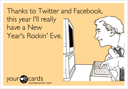 Thanks to Twitter and Facebook, this year I'll really have a New Year's Rockin' Eve.