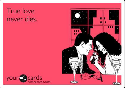 True love never dies.