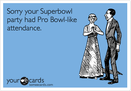 Sorry your Superbowl 