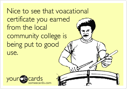 Nice to see that voacational certificate you earned