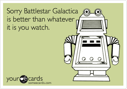 Sorry Battlestar Galactica
