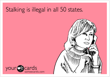 Stalking is illegal in all 50 states.