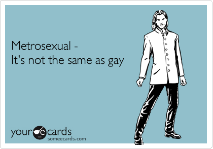 Metrosexual -  