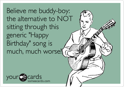 Believe me buddy-boy: