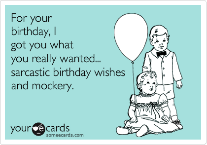 For Your Birthday I Got You What Really Wanted Sarcastic