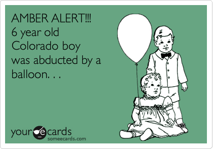AMBER ALERT!!! 6 year old Colorado boy was abducted by a balloon. . .