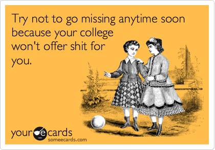 Try not to go missing anytime soon because your college