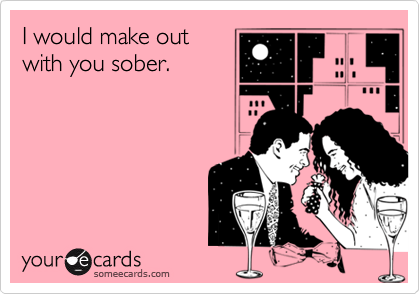 I would make outwith you sober.