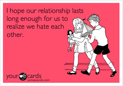 I hope our relationship lasts