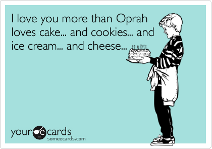 I love you more than Oprah