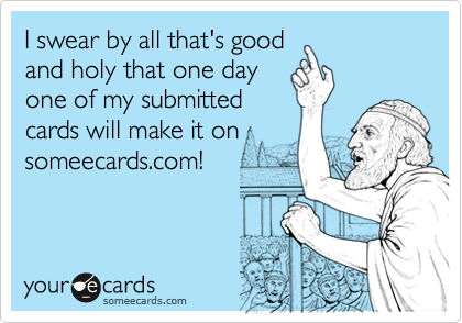 I swear by all that's good