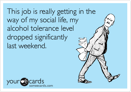 This job is really getting in the