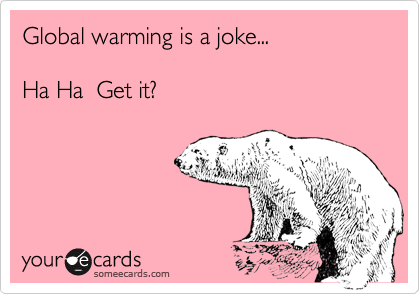 Global warming is a joke...