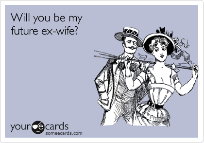 Will you be my future ex-wife?