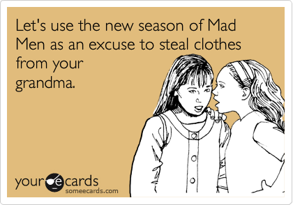 Let's use the new season of Mad Men as an excuse to steal clothes from your grandma.