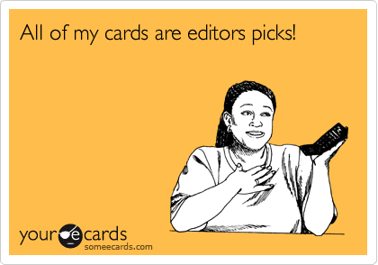 All of my cards are editors picks!