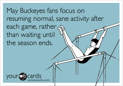 May Buckeyes fans focus on resuming normal, sane activity after each game, rather