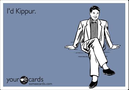 I'd Kippur.