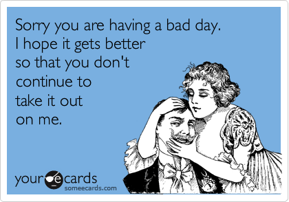 Hope your day gets better ecard