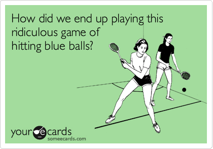 How did we end up playing this ridiculous game of hitting blue balls?