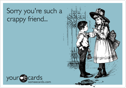 Sorry you're such a