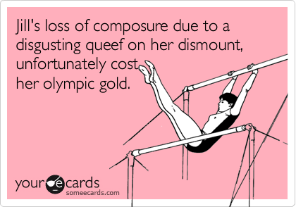 Jill's loss of composure due to a disgusting queef on her dismount,