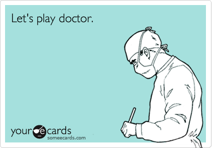 Let's play doctor.