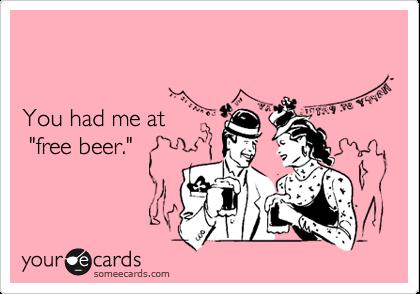 "You had me at ""free beer."""