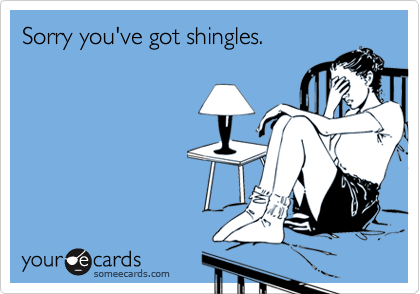 Sorry you've got shingles.